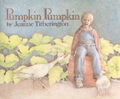 Pumpkin Pumpkin By Titherington, Jeanne